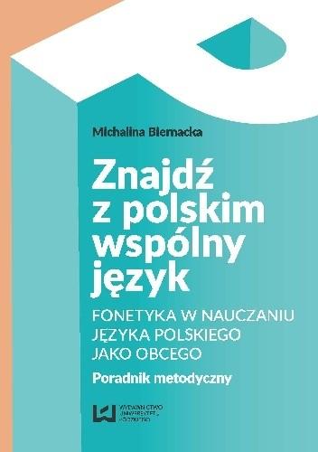 Okładka książki Znajdź z polskim wspólny język. Fonetyka w nauczaniu języka polskiego jako obcego. Poradnik metodyczny