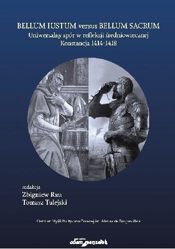 Okładka książki Bellum iustum versus bellum sacrum. Uniwersalny spór w refleksji średniowiecznej. Konstancja 1414–1418