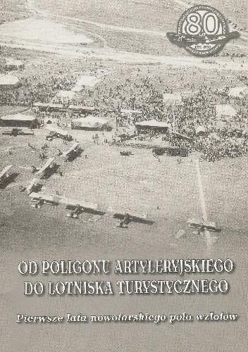Okładka książki Od poligonu artyleryjskiego do lotniska turystycznego. Pierwsze lata nowotarskiego pola wzlotów