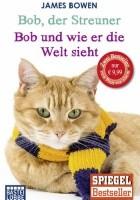 Bob, der Streuner. Die Katze, die mein Leben veränderte/Bob und wie er die Welt sieht. Neue Abenteuer mit dem Streuner