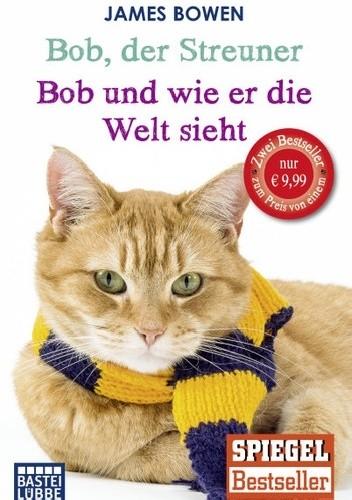 Okładka książki Bob, der Streuner. Die Katze, die mein Leben veränderte/Bob und wie er die Welt sieht. Neue Abenteuer mit dem Streuner