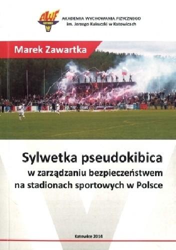 Okładka książki Sylwetka pseudokibica w zarządzaniu bezpieczeństwem na stadionach sportowych w Polsce
