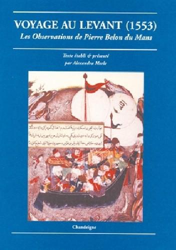 Okładka książki Voyage au Levant (1553). Les observations de Pierre Belon du Mans