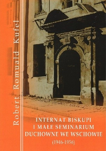 Okładka książki Internat Biskupi i Małe Seminarium Duchowne we Wschowie (1946-1956)
