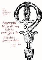 Słownik biograficzny księży pracujących w Kościele gorzowskim 1945-1956. Tom I (A-G)