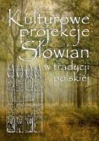 Kulturowe projekcje Słowian w tradycji polskiej