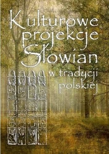 Okładka książki Kulturowe projekcje Słowian w tradycji polskiej