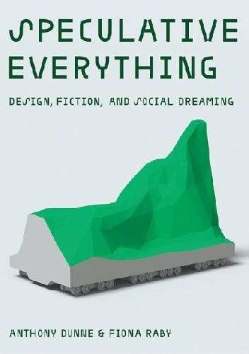 Okładka książki Speculative Everything: Design, Fiction, and Social Dreaming