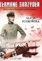 Złamane skrzydła. Życie i sława Manfreda von Richthofena.