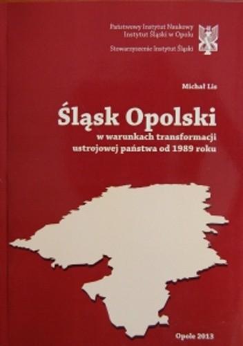 Okładka książki Śląsk Opolski w warunkach transformacji ustrojowej państwa od 1989 roku