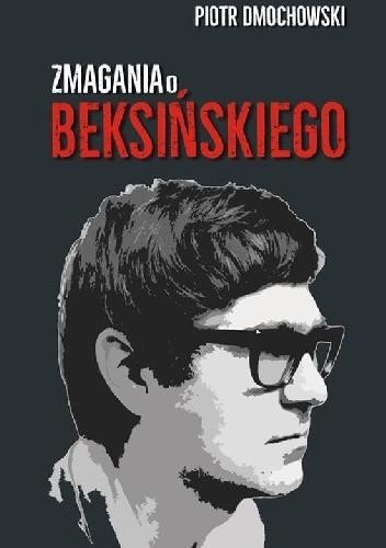 Okładka książki Zmagania o Beksińskiego