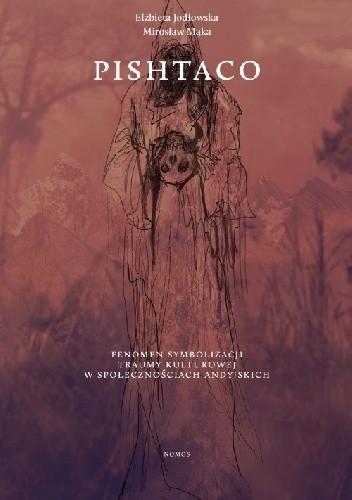 Okładka książki Pishtaco. Fenomen symbolizacji traumy kulturowej w społecznościach andyjskich