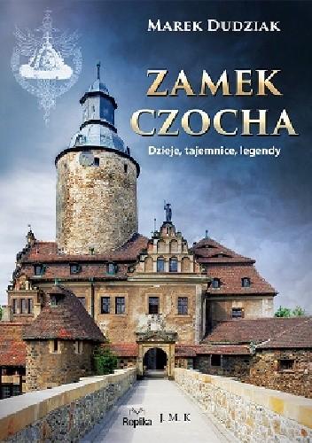 Okładka książki Zamek Czocha. Dzieje, tajemnice, legendy