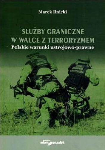 Okładka książki Służby graniczne w walce z terroryzmem. Polskie warunki ustrojowo-prawne