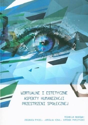 Okładka książki Wirtualne i estetyczne aspekty humanizacji przestrzeni społecznej