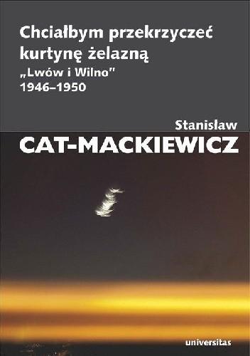 """Okładka książki Chciałbym przekrzyczeć kurtynę żelazną. """"Lwów i Wilno"""" 1946-1950"""
