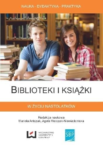 Okładka książki Biblioteki i książki w życiu nastolatków