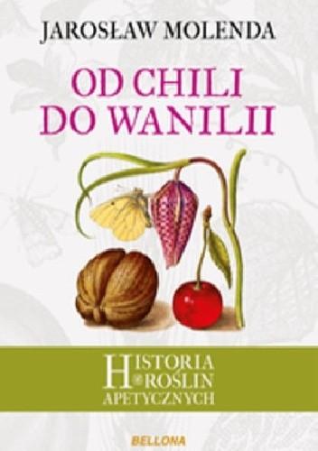 Okładka książki Od chili do wanilii. Historia roślin apetycznych