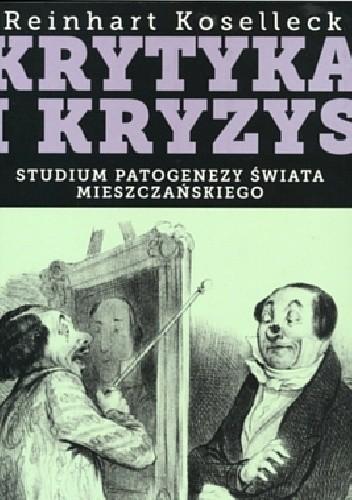 Okładka książki Krytyka i kryzys. Studium patogenezy świata mieszczańskiego.
