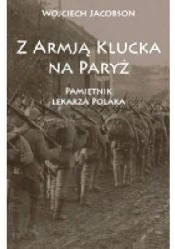 Okładka książki Z Armją Klucka na Paryż. Pamiętnik lekarza Polaka