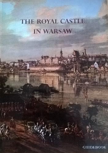 Okładka książki The Royal Castle In Warsaw. Guidebook