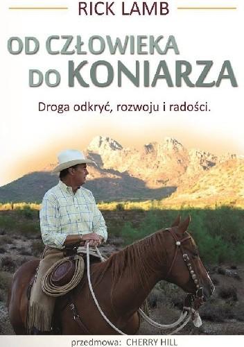 Okładka książki Od człowieka do Koniarza. Droga odkryć, rozwoju i radości.