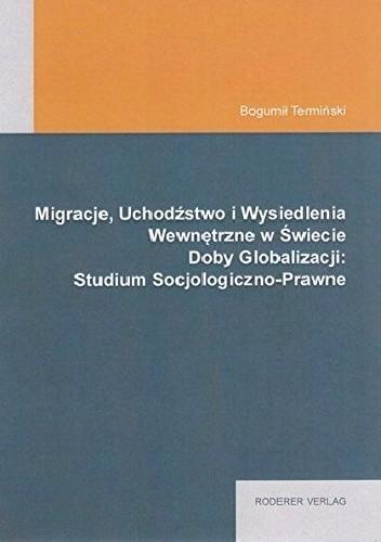 Okładka książki Migracje, Uchodźstwo i Wysiedlenia Wewnętrzne w Świecie Doby Globalizacji: Studium Socjologiczno-Prawne