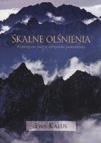 Okładka książki Skalne olśnienia. Współczesna poezja tatrzańsko-podhalańska