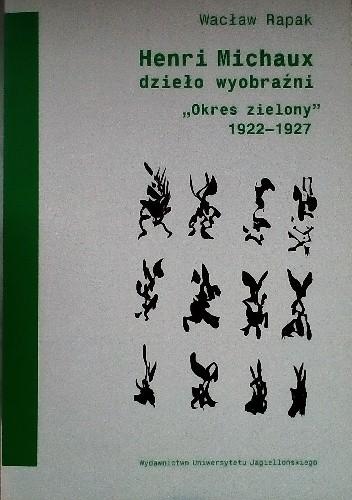 """Okładka książki Henri Michaux dzieło wyobraźni. """"Okres zielony"""" 1922-1927"""