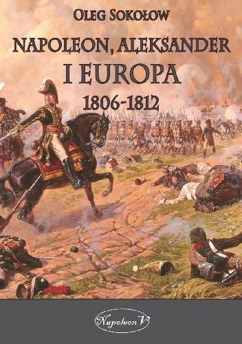 Okładka książki Napoleon, Aleksander i Europa 1806–1812