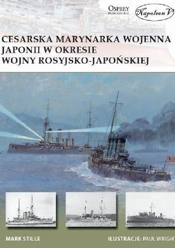 Okładka książki Cesarska marynarka  wojenna Japonii w okresie  wojny rosyjsko-japońskiej