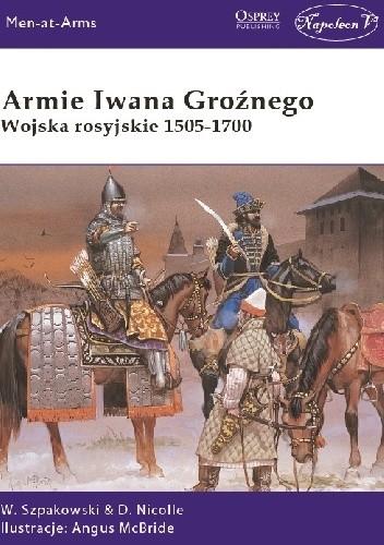 Okładka książki Armie Iwana Groźnego  Wojska rosyjskie 1505-1700