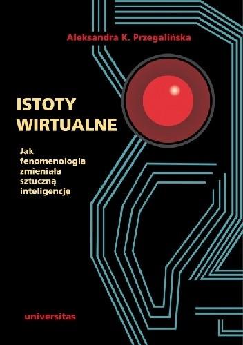 Okładka książki Istoty wirtualne. Jak fenomenologia zmieniała sztuczną inteligencję