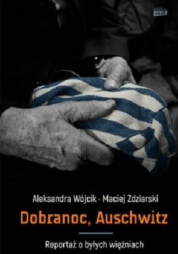Okładka książki Dobranoc, Auschwitz. Reportaż o byłych więźniach