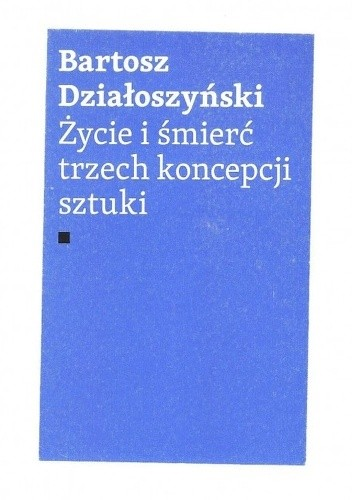 Okładka książki Życie i śmierć trzech koncepcji sztuki
