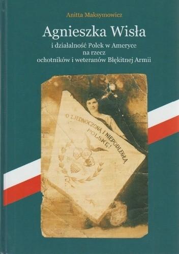 Okładka książki Agnieszka Wisła i działalność Polek w Ameryce na rzecz ochotników i weteranów Błękitnej Armii