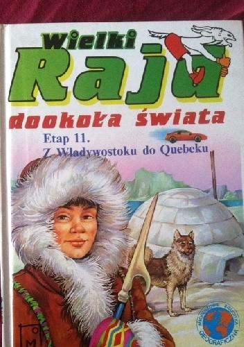 Okładka książki Wielki Rajd dookoła świata;  Etap 11. Od Władywostoku do Quebecku