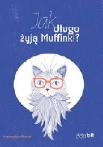 Okładka książki Jak długo żyją Muffinki?