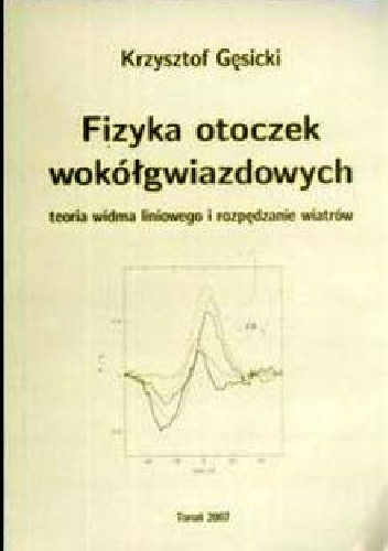 Okładka książki Fizyka otoczek wokółgwiazdowych Teoria widma liniowego i rozpędzania wiatrów Fizyka otoczek wokółgwiazdowych Teoria widma liniowego i rozpędzania wiatrów