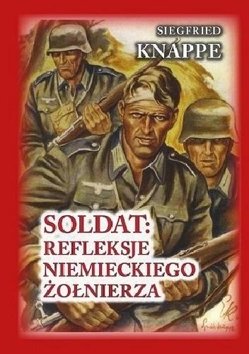 Okładka książki SOLDAT - REFLEKSJE NIEMIECKIEGO ŻOŁNIERZA