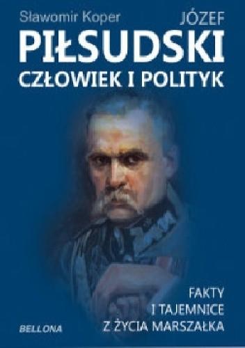 Okładka książki Józef Piłsudski człowiek i polityk