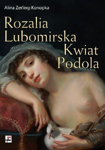 Okładka książki Rozalia Lubomirska. Kwiat Podola