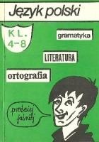 Język polski. Gramatyka, literatura, ortografia. Klasy IV-VIII
