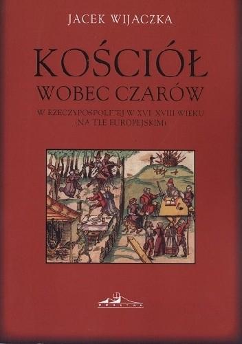 Okładka książki Kościół wobec czarów w Rzeczypospolitej w XVI-XVIII wieku (na tle europejskim)