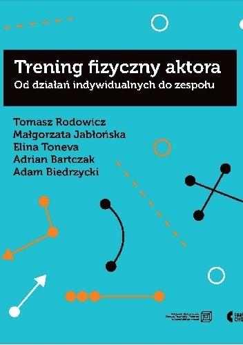 Okładka książki Trening fizyczny aktora. Od działań indywidualnych do zespołu