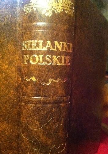 Okładka książki Sielanki polskie z różnych autorów zebrane, a teraz świeżo dla pożytku y zabawy czytelników po raz trzeci przedrukowane y poprawione (reprint)