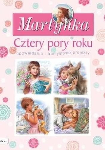 Okładka książki Martynka. Cztery pory roku. Opowiadania i pomysłowe projekty