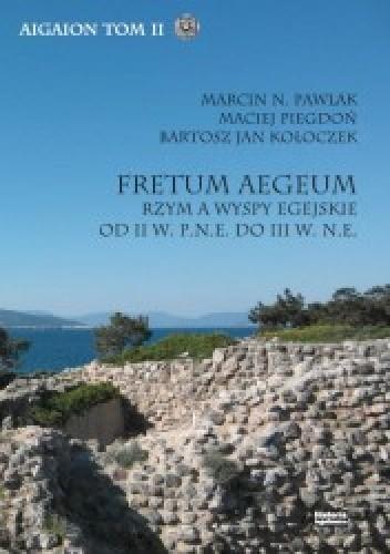 Okładka książki Fretum Aegeum. Rzym a wyspy egejskie od II w. p.n.e. do III w. n.e.