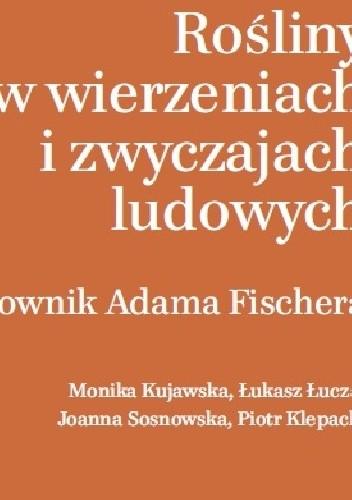 Okładka książki Rośliny w wierzeniach i zwyczajach ludowych. Słownik Adama Fischera