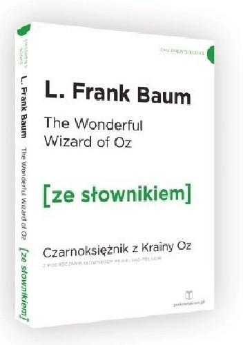 Okładka książki The Wonderful Wizard of Oz. Czarnoksiężnik z krainy Oz z podręcznym słownikiem angielsko-polskim